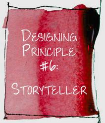 Designing Principle 6 Storyteller